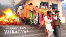 Shamshan Vairagya or Daily Sadhana?